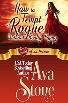 How to Tempt a Rogue Without Really Trying: Heart of an Heiress (Regency Hearts Book 4) - Ava Stone