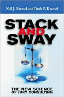 Stack And Sway: The New Science Of Jury Consulting - Neil J. Kressel, Dorit F. Kressel