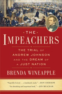 The Impeachers: The Trial of Andrew Johnson and the Dream of a Just Nation - Brenda Wineapple