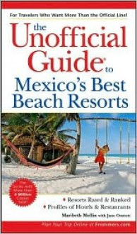 The Unofficial Guideto Mexico's Best Beach Resorts - Maribeth Mellin, Mellin, Jane Onstott