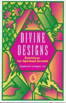 Divine Designs: Exercises for Spiritual Growth - Rosemarie Carfagna