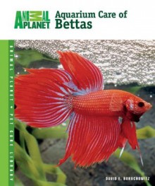 Aquarium Care of Bettas (Animal Planet Pet Care Library) - David E. Boruchowitz