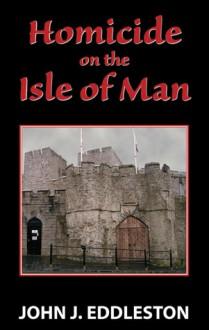 Homicide on the Isle of Man - John Eddleston