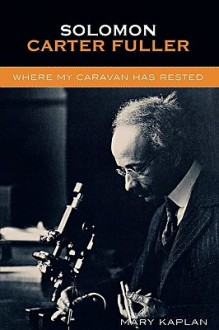 Solomon Carter Fuller: Where My Caravan Has Rested - Mary Kaplan