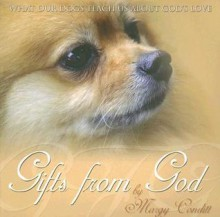 Gifts from God: What Our Dogs Teach Us about God's Love - Margaret K. Conditt