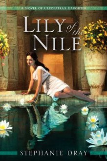Lily of the Nile - Stephanie Dray