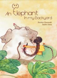 An Elephant in My Backyard - Shobha Viswanath, Sadhvi Jawa