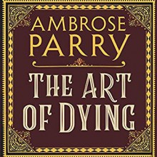 The Art of Dying (Raven, Fisher, and Simpson #2) - Ambrose Parry
