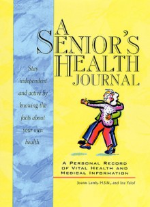A Senior's Health Journal: A Personal Record of Vital Health & Medical Information - Joann Lamb, Ina Abrams