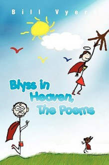 Blyss in Heaven, the Poems - Bill Vyers