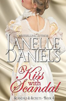 A Kiss with Scandal: The Scandals and Secrets Series - Book 4 - Janelle Daniels