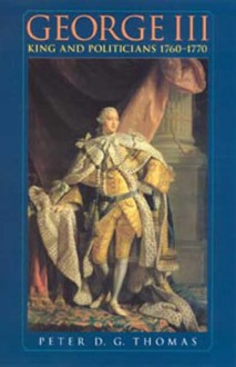George III: King and Politicians 1760-1770 - Peter G. D. Thomas