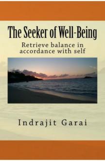 The Seeker of Well-Being: Retrieve balance in accordance with self - Indrajit Garai