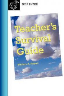 Teacher's Survival Guide - Third Edition - William, A. Howatt