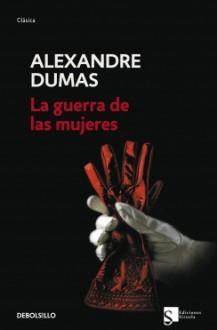 La guerra de las mujeres - Mauro Armiño, Alexandre Dumas