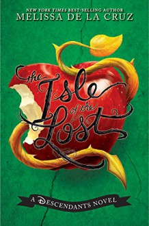 Isle of the Lost, The: A Descendants Novel (Descendants, The) - Melissa de la Cruz