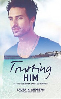 Trusting Him - Claire Smith,Hot Tree Editing,Laura N. Andrews
