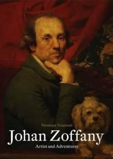 Johan Zoffany: Artist and Adventurer - Penelope Treadwell