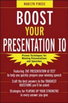 Boost Your Presentation IQ - Marilyn Pincus