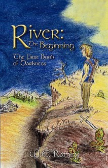 River: The Beginning: The First Book of Darkness - W. C. Ramey