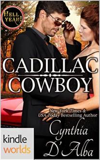 Hell Yeah!: Cadillac Cowboy (Kindle Worlds Novella) - Cynthia D'Alba