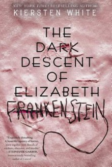 The Dark Descent of Elizabeth Frankenstein - Kiersten White