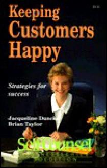 Keeping Customers Happy - Jacqueline Dunckel, Brian Taylor