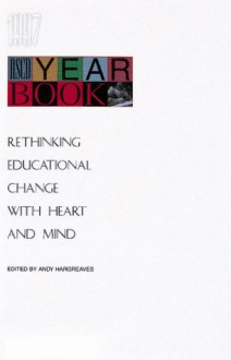 Rethinking Educational Change With Heart And Mind (Ascd Yearbook, 1997) - Andy Hargreaves