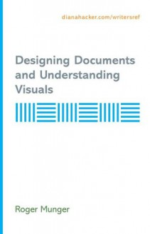 Designing Documents and Understanding Visuals - Diana Hacker, Roger Munger