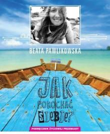 Jak pokochać siebie? - Beata Pawlikowska