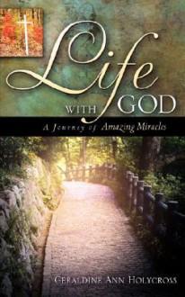Life with God - Geraldine Ann Holycross