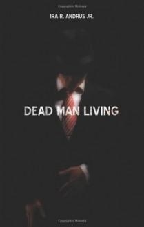 Dead Man Living - Ira R. Andrus Jr.