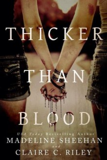 Thicker Than Blood - Claire C. Riley,Madeline Sheehan