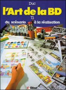 L'art De La Bd, Tome 1: Du Scénario à La Réalisation - Bernard Duc