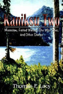 Kaniksu Two: Masselow, Fabled Waters, She Who Sees, and Other Stories - Thomas F. Lacy