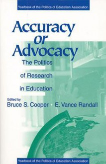 Accuracy or Advocacy?: The Politics of Research in Education - Bruce S. Cooper