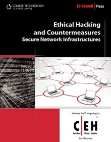 Ethical Hacking And Countermeasures: Secure Network Infrastructures (Ethical Hacking And Countermeasures: C/ E H: Certified Ethical Hacker) - Course Technology