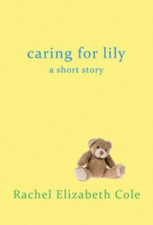 Caring For Lily: A Short Story - Rachel Elizabeth Cole