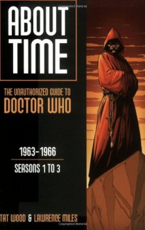 About Time 1: The Unauthorized Guide to Doctor Who - Tat Wood, Lawrence Miles