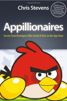 Appillionaires: Secrets from Developers Who Struck It Rich on the App Store - Chris Stevens