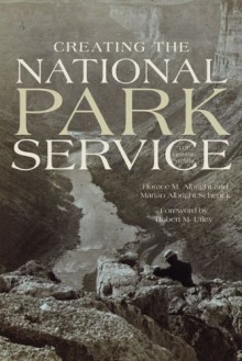 Creating the National Park Service: The Missing Years - Horace M. Albright, Marian Albright Schenck, Robert M. Utley