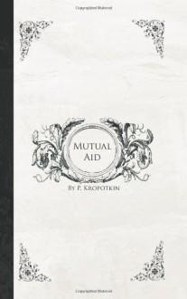 Mutual Aid - Pyotr Kropotkin