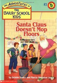Santa Claus Doesn't Mop Floors - Debbie Dadey,Marcia Thornton Jones,John Steven Gurney