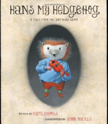 Hans My Hedgehog: A Tale from the Brothers Grimm - Jacob Grimm, Wilhelm Grimm, John Nickle, Kate Coombs, Kathryn Coombs