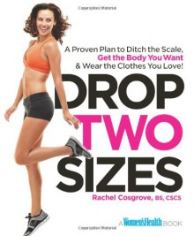 Drop Two Sizes: Stop Losing Pounds and Start Losing Inches--Sculpt the Body You Want in 12 Weeks or Less! - Rachel Cosgrove