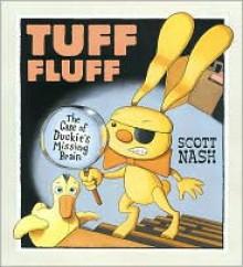 Tuff Fluff: The Case of Duckie's Missing Brain - Scott Nash