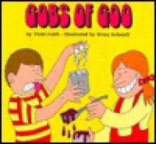 Gobs of Goo - Vicki Cobb, Brian Schatell