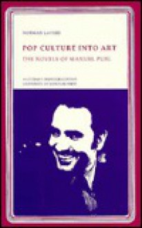 Pop Culture Into Art: The Novels of Manuel Puig - Norman Lavers