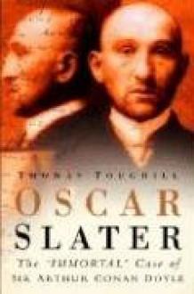 Oscar Slater: The Immortal Case of Sir Arthur Conan Doyle - Thomas Toughill