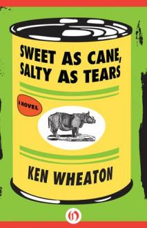 Sweet as Cane, Salty as Tears - Ken Wheaton